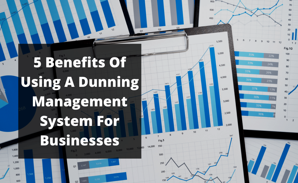 5 benefits of using a dunning management system for businesses