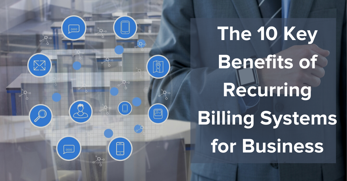The 10 key benefits of recurring billing systems for business