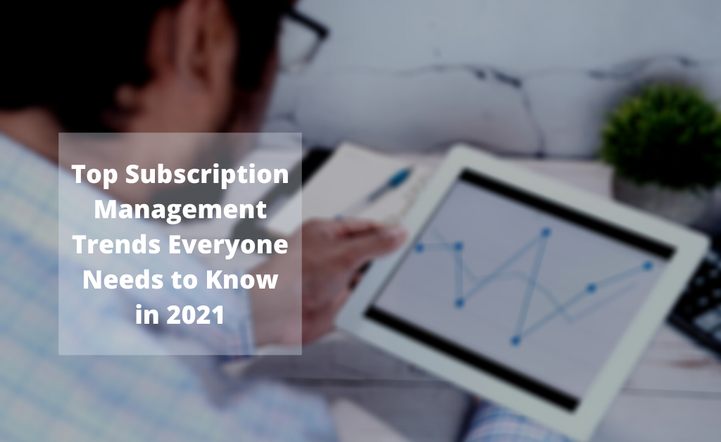 Top subscription management trends everyone needs to know in 2021
