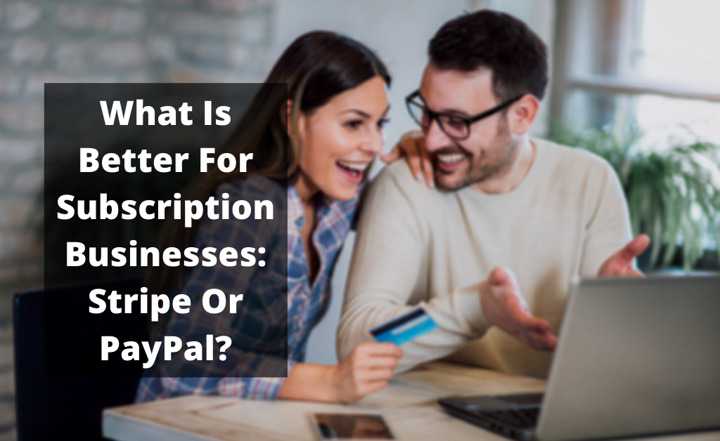What is better for subscription businesses: stripe or paypal