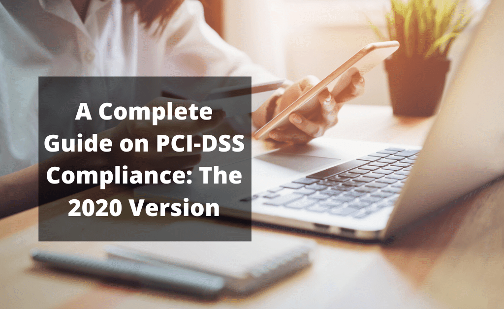 A Complete Guide on PCI-DSS Compliance: The 2020 Version